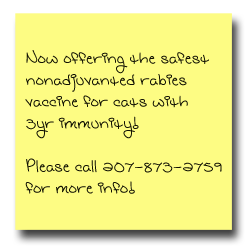 Now offering the safest nonadjuvanted rabies vaccine for cats with 3yr immunity! Please call 207-873-2759 for more info!